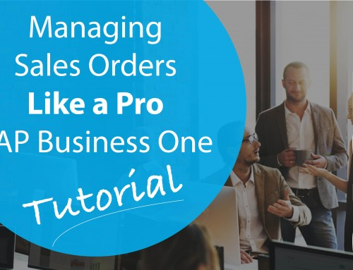 Managing Sales Orders Like a Pro in SAP Business One – Part 2